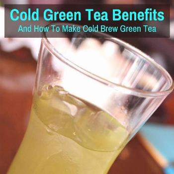 Cold Green Tea Benefits (And How To Make Cold Brew Green Tea)