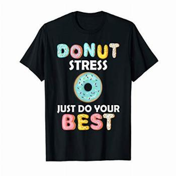 Donut Stress Just Do Your Best Test Day Teacher Tshirt Gifts