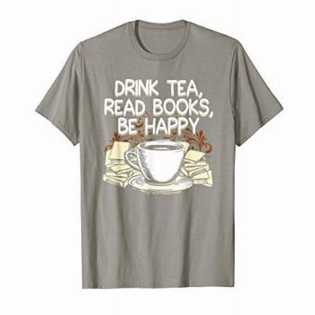 Drink Tea Read Books Be Happy Book Lover T-shirt