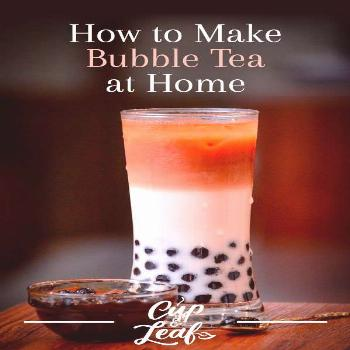 How to Make Bubble Tea: 3 Recipes to Whip Up Homemade Boba in Minutes - Cup & Leaf