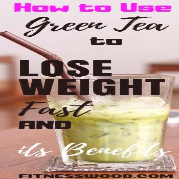 How to Use Green Tea to Lose Weight Fast and Its Benefits with 2 Recipes -