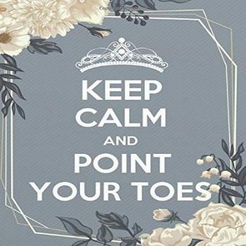 Keep calm and point your toes: Dance Teacher Notebook/Dance