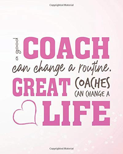 A good coach can change a routine. Great Coaches can change